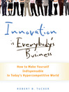 Innovation is Everybody&#39;s Business (MP3): How to Make Yourself Indispensable in Today&#39;s Hypercompetitive World